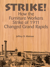 Strike! How the Furniture Workers Strike of 1911 Changed Grand Rapids (paper) cover